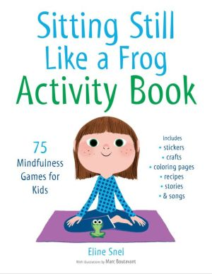 Book Sitting Still Like a Frog Activity Book: 75 Mindfulness Games for Kids