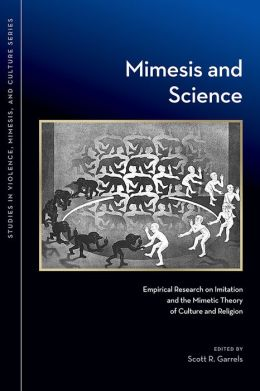 Mimesis and Science: Empirical Research on Imitation and the Mimetic Theory of Culture and Religion