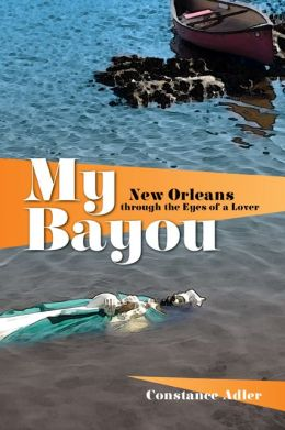 My Bayou: New Orleans through the Eyes of a Lover