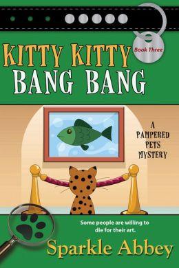 Kitty Kitty Bang Bang (Pampered Pets Mystery Series #3)