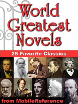 World Greatest Novels: 25 Favorite Classics. Incl: Pride and Prejudice, Crime and Punishment, Jane Eyre, Anna Karenina, Ulysses, A Tale of Two Cities & more