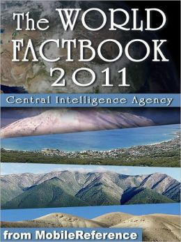 CIA World Factbook 2011. Complete Unabridged Edition. Detailed Country Maps and other information.