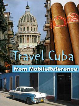 Travel Cuba: Illustrated Guide, Phrasebook & Maps. Includes Havana, Trinidad, Baracoa, Cienfuegos, Pinar del Rio, Santiago de Cuba, Varadero, Vinales & more.