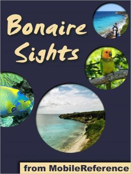 Bonaire Sights: a travel guide to the main attractions on Bonaire, Caribbean (Netherlands Antilles)