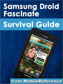 Samsung Droid Fascinate Survival Guide: Step-by-Step User Guide for Samsung Fascinate, Galaxy S, Vibrant, Captivate, and Continuum: Getting Started, Downloading Free eBooks, Using eMail, Photos and Videos, and Surfing Web
