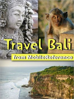 Travel Bali, Indonesia: Illustrated Guide and Maps. Includes Seminyak, Ubud, Nusa Dua, West Bali National Park, Candidasa, Denpasar and more
