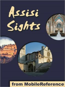 Assisi Sights: a travel guide to the main attractions in Assisi, Umbria, Italy