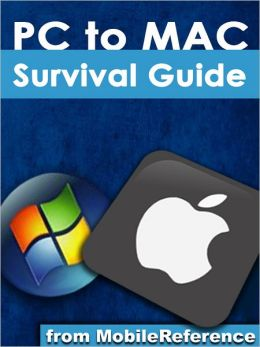 Switching from PC to Mac Survival Guide: Step-by-Step User Guide for Switching to a Mac: The Basics, Managing Hardware, Managing Media, and Much More