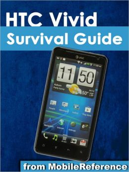 HTC Vivid Survival Guide: Step-by-Step User Guide for Droid Vivid: Getting Started, Downloading FREE eBooks, Using eMail, Photos and Videos, and Surfing the Web