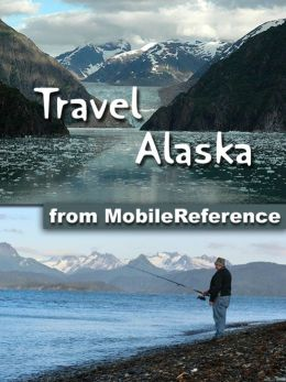 Travel Alaska: Illustrated Guide and Maps