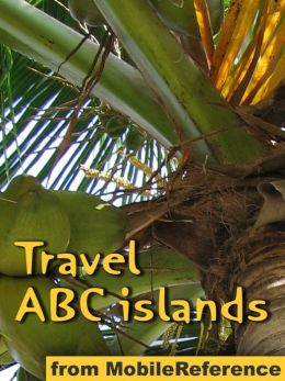 Travel Aruba, Bonaire & Curacao: ABC islands. Illustrated Guide, Phrasebook and Maps