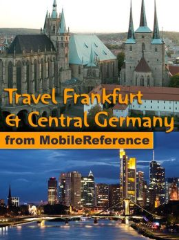 Travel Frankfurt am Main & Central Germany: Illustrated Guide, Phrasebook and Maps. Includes Darmstadt, Erfurt, Frankfurt am Main, Kassel, Marburg, Weimar, Thuringian Forest & more.
