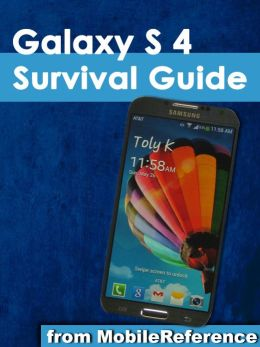 Galaxy S 4 Survival Guide: Step-by-Step User Guide for Galaxy S 4: Getting Started, Using eMail, Taking Photos and Videos, and Learning Hidden Tips and Tricks