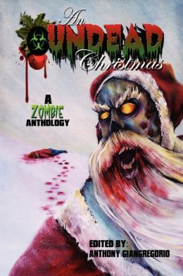 An Undead Christmas: A Zombie Anthology