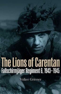 Lions of Carentan: Fallschirmjager Regiment 6, 1943-1945