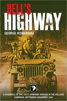 Hell's Highway: Chronicle of the 101st Airborne Division in the Holland Campaign, September-November 1944