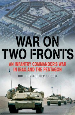 War on Two Fronts: An Infantry Commander's War in Iraq and the Pentagon