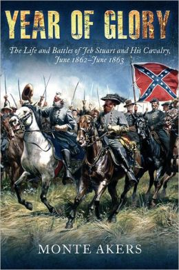 Year of Glory: The Life and Battles of Jeb Stuart and His Cavalry, June 1862?June 1863