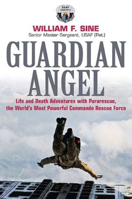Guardian Angel: Life and Death Adventures with Pararescue, the World?s Most Powerful Commando Rescue Force