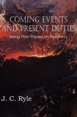 Coming Events and Present Duties, Being Plain Papers on Prophecy