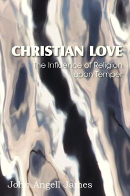Christian Love, the Influence of Religion Upon Temper