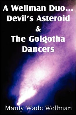 A Wellman Duo...Devil's Asteroid & the Golgotha Dancers
