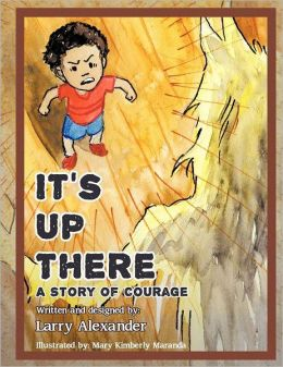 It's Up There: A Story of Courage