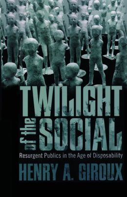 The Twilight of the Social: Resurgent Politics in an Age of Disposability
