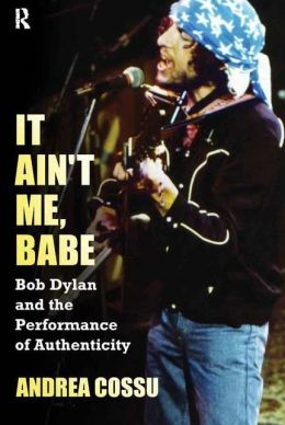 It Ain't Me Babe: Bob Dylan and the Performance of Authenticity