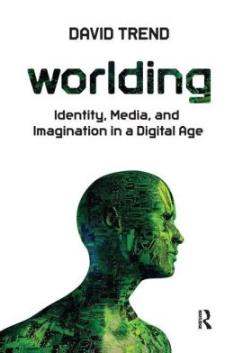 Worlding: Identity, Media, and Imagination in a Digital Age