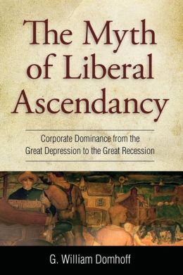 The Myth of Liberal Ascendancy: Corporate Dominance from the Great Depression to the Great Recession