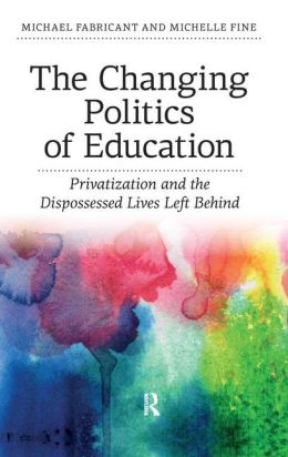 The Changing Politics of Education: Privatization and the Dispossessed Lives Left Behind
