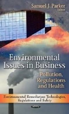 Environmental Issues in Business: Pollution, Regulations and Health Samuel J. Parker