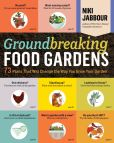 Book Cover Image. Title: Groundbreaking Food Gardens:  73 Plans That Will Change the Way You Grow Your Garden, Author: Niki Jabbour