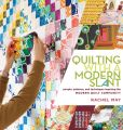 Book Cover Image. Title: Quilting with a Modern Slant:  People, Patterns, and Techniques Inspiring the Modern Quilt Community, Author: Rachel May