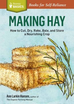 Making Hay: How to Cut, Dry, Rake, Gather, and Store a Nourishing Crop. A Storey Basics Title