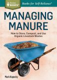 Book Cover Image. Title: Managing Manure:  How to Store, Compost, and Use Organic Livestock Wastes. A Storey BasicsTitle, Author: Mark Kopecky
