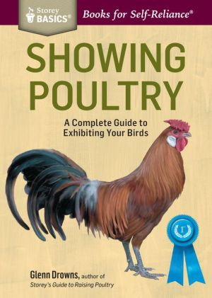 Showing Poultry: A Complete Guide to Exhibiting Your Birds. A Storey BASICS Title