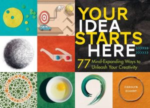Your Idea Starts Here: Practical Tips & Exercises for Jump-Starting Creative Thinking