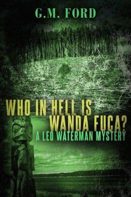 Who in Hell Is Wanda Fuca? (Leo Waterman Series #1)