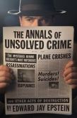 Book Cover Image. Title: The Annals of Unsolved Crime, Author: Edward Jay Epstein