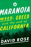 Book Cover Image. Title: Maranoia:  Weed, Greed, and the End of California, Author: David Rose