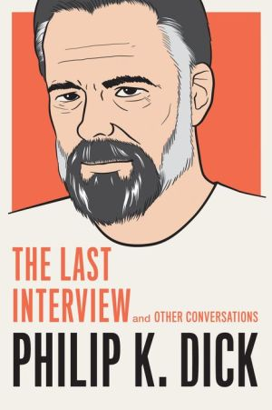 Philip K. Dick: The Last Interview: and Other Conversations