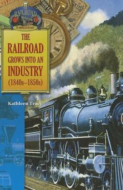 The Railroad Grows into an Industry (1840-1850)