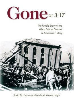 Gone at 3:17: The Untold Story of the Worst School Disaster in American History David M. Brown and Michael Wereschagin