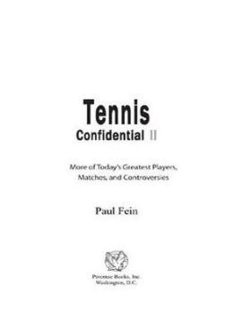 Tennis Confidential II: More of Today's Greatest Players, Matches, and Controversies