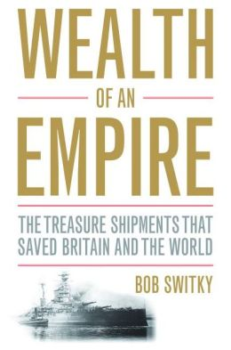Wealth of an Empire: The Treasure Shipments that Saved Britain and the World