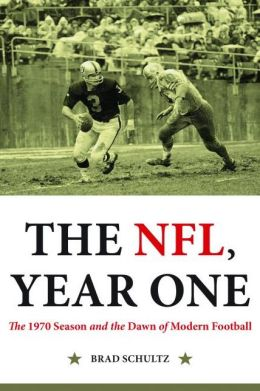 The NFL, Year One: The 1970 Season and the Dawn of Modern Football
