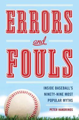 Errors and Fouls: Inside Baseball's Ninety-Nine Most Popular Myths
