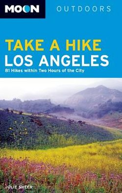 Moon Take a Hike Los Angeles: 86 Hikes within Two Hours of the City